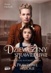 Okładka książki Dziewczyny sprawiedliwe. Polki, które ratowały Żydów Anna Herbich-Zychowicz
