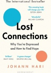 Okładka książki Lost Connections: Why You're Depressed and How to Find Hope Johann Hari