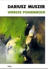 Okładka książki Wiersze poniemieckie Dariusz Muszer