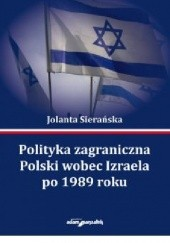 Okładka książki Polityka zagraniczna Polski wobec Izraela po 1989 roku Jolanta Sierańska