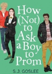 Okładka książki How Not to Ask a Boy to Prom S.J. Goslee