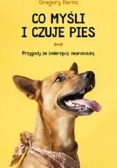Okładka książki Co myśli i czuje pies. Przygody ze zwierzęcą neuronauką Gregory Berns