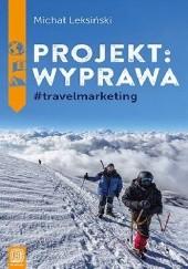 Okładka książki Projekt: Wyprawa #travelmarketing Michał Leksiński