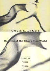 Okładka książki Dancing at the Edge of the World: Thoughts on Words, Women, Places Ursula K. Le Guin
