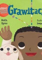 Okładka książki Grawitacja! Akademia mądrego dziecka. Bobas odkrywa naukę Ruth Spiro