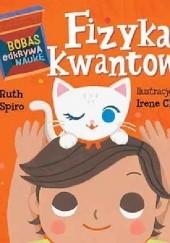 Okładka książki Fizyka kwantowa! Bobas odkrywa naukę. Akademia mądrego dziecka Ruth Spiro