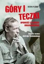 Okładka książki Góry i teczki: opowieść człowieka umiarkowanego. Biografia mówiona Andrzeja Paczkowskiego Patryk Pleskot