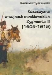 Okładka książki Kozaczyzna w wojnach moskiewskich Zygmunta III (1605-1618) Kazimierz Tyszkowski