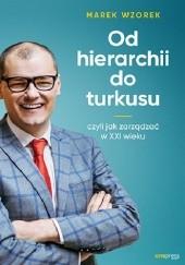 Okładka książki Od hierarchii do turkusu, czyli jak zarządzać w XXI wieku Marek Wzorek