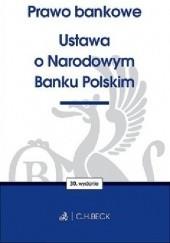 Okładka książki Prawo bankowe. Ustawa o Narodowym Banku Polskim praca zbiorowa