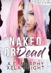 Okładka książki Naked or Dead A.E. Murphy,Xela Knight