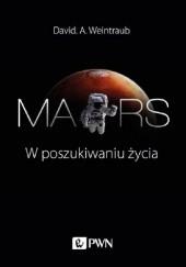 Okładka książki Mars. W poszukiwaniu życia David A. Weintraub