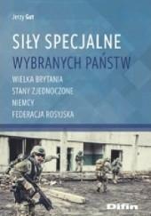 Okładka książki Siły Specjalne wybranych państw. Wielka Brytania, Stany Zjednoczone, Niemcy, Federacja Rosyjska Jerzy Gut