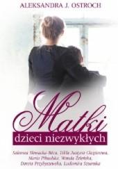 Okładka książki Matki dzieci niezwykłych Matki dzieci niezwykłych Aleksandra J. Ostroch
