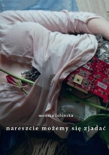 Okładka książki Nareszcie możemy się zjadać Monika Lubińska