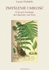 Okładka książki Zmyślenie i miłość. O listach Goethego do Charlotty von Stein Lucjan Puchalski