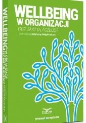Okładka książki Wellbeing w organizacji. Co? Jak? Dlaczego? Katarzyna Kulig-Moskwa