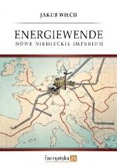 Okładka książki Energiewende. Nowe niemieckie imperium Jakub Wiech