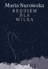 Okładka książki Requiem dla wilka Maria Nurowska