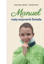 Okładka książki Manuel. Mały wojownik światła Enza Maria Milana,Valerio Bocci