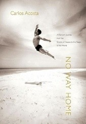 Okładka książki No Way Home: A Dancers Journey from the Streets of Havana to the Stages of the World Carlos Acosta