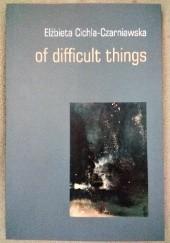 Okładka książki of difficult things Elżbieta Cichla-Czarniawska