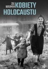 Okładka książki Kobiety Holocaustu. Historia feministyczna Zoë Waxman