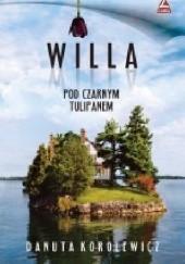 Okładka książki Willa pod czarnym tulipanem Danuta Korolewicz