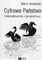 Okładka książki Cyfrowe Państwo. Uwarunkowania i perspektywy Marcin Kowalczyk