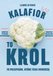 Okładka książki Kalafior to król. 70 przepisów, które tego dowodzą Leanne Kitchen