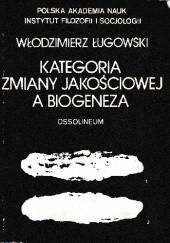 Okładka książki Kategoria zmiany jakościowej a biogeneza Włodzimierz Ługowski