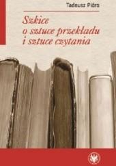 Okładka książki Szkice o sztuce przekładu i sztuce czytania Tadeusz Pióro