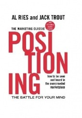 Okładka książki Positioning: The Battle for Your Mind: How to Be Seen and Heard in the Overcrowded Marketplace Al Ries, Jack Trout