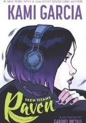Okładka książki Teen Titans: Raven Kami Garcia,Gabriel Picolo