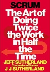 Okładka książki Scrum: The Art of Doing Twice the Work in Half the Time Jeff Sutherland