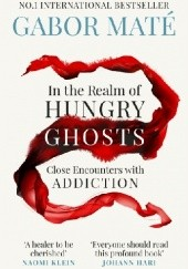 Okładka książki In The Realm of Hungry Ghosts: Close Encounters With Addiction Gabor Maté