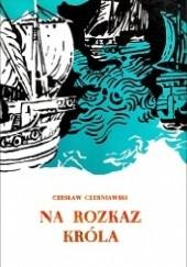 Okładka książki Na rozkaz króla Czesław Czerniawski