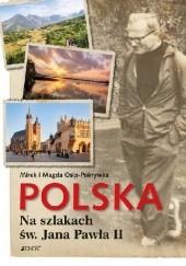 Okładka książki Polska. Na szlakach św. Jana Pawła II Magda Osip-Pokrywka,Mirek Osip-Pokrywka