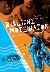 Okładka książki Biblijny motywator. Historie, które zmieniają życie Marcin Kaczmarczyk