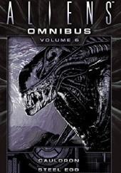 Okładka książki The Complete Aliens Omnibus: Volume Six (Cauldron, Steel Egg) Diane Carey