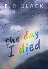 Okładka książki The Day I Died E.B. Black.