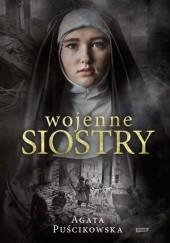Okładka książki Wojenne siostry. Niezwykłe historie bohaterskich kobiet Agata Puścikowska