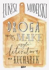 Okładka książki Droga przez mąkę, czyli literatura dla kucharek Łukasz Modelski
