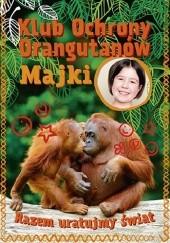 Okładka książki Klub Ochrony Orangutanów Majki. Razem uratujmy świat Majka Mulak