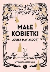 Okładka książki Małe kobietki. Wydanie ilustrowane Louisa May Alcott