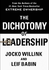 Okładka książki The Dichotomy of Leadership: Balancing the Challenges of Extreme Ownership to Lead and Win Jocko Willink