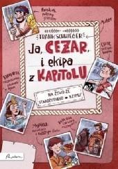 Okładka książki Ja, Cezar, i ekipa z Kapitolu Frank Schwieger