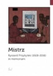 Okładka książki Mistrz. Ryszard Przybylski (1928-2016) - in memoriam Katarzyna Kuczyńska-Koschany,Anita Jarzyna