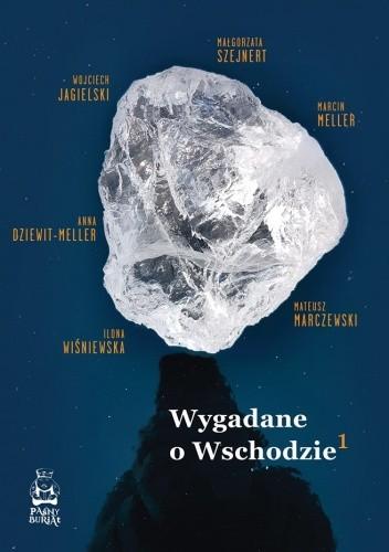 Okładka książki Wygadane o Wschodzie Anna Dziewit-Meller,Wojciech Jagielski,Mateusz Marczewski,Marcin Meller,Małgorzata Szejnert,Ilona Wiśniewska