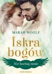Okładka książki Iskra bogów. Nie kochaj mnie Marah Woolf